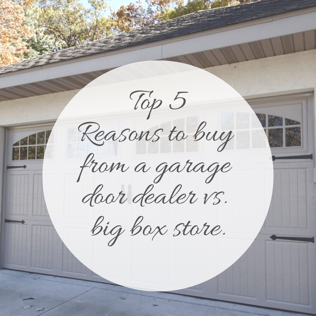 Top 5 Reasons to Buy from a Garage Door Dealer vs. Big Box Store